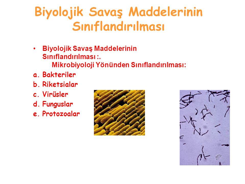 Biyolojik Savaş Maddelerinin Sınıflandırılması Biyolojik Savaş Maddelerinin Sınıflandırılması :. Mikrobiyoloji Yönünden Sınıflandırılması: a.Bakterile