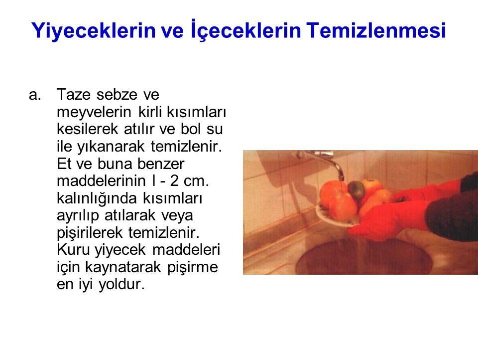 Yiyeceklerin ve İçeceklerin Temizlenmesi a.Taze sebze ve meyvelerin kirli kısımları kesilerek atılır ve bol su ile yıkanarak temizlenir. Et ve buna be