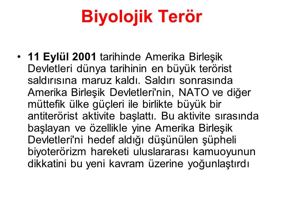 Biyolojik Terör 11 Eylül 2001 tarihinde Amerika Birleşik Devletleri dünya tarihinin en büyük terörist saldırısına maruz kaldı. Saldırı sonrasında Amer