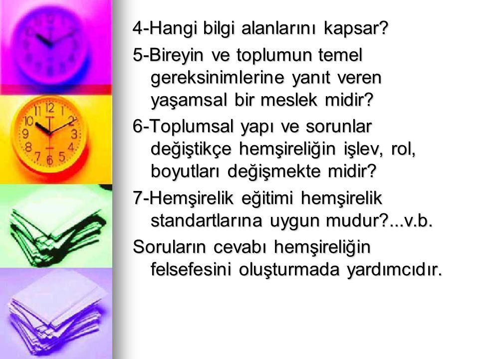 4-Hangi bilgi alanlarını kapsar? 5-Bireyin ve toplumun temel gereksinimlerine yanıt veren yaşamsal bir meslek midir? 6-Toplumsal yapı ve sorunlar deği