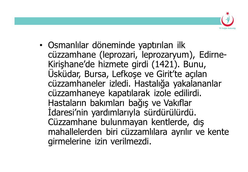 Osmanlılar döneminde yaptırılan ilk cüzzamhane (leprozari, leprozaryum), Edirne- Kirişhane'de hizmete girdi (1421). Bunu, Üsküdar, Bursa, Lefkoşe ve G