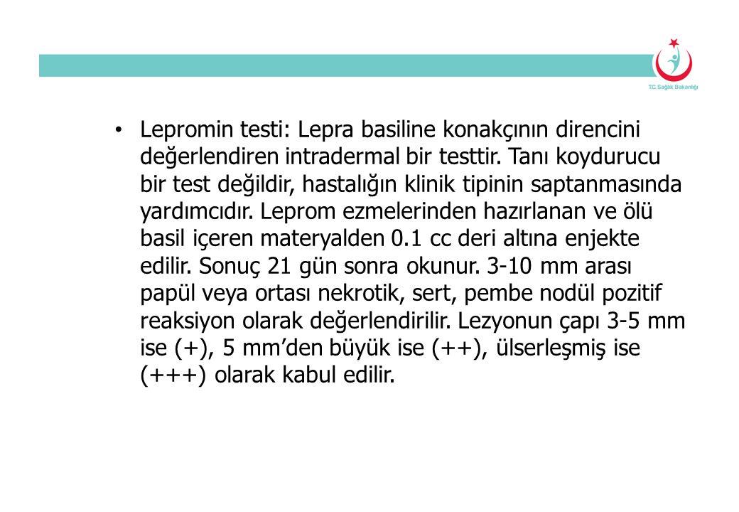 Lepromin testi: Lepra basiline konakçının direncini değerlendiren intradermal bir testtir. Tanı koydurucu bir test değildir, hastalığın klinik tipinin