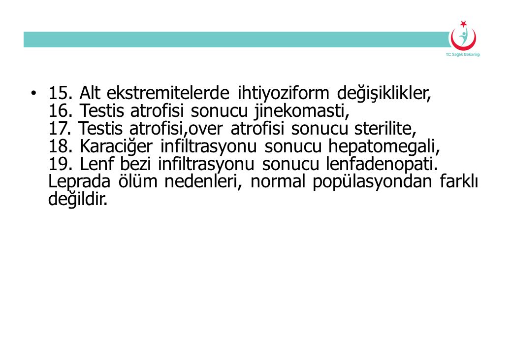 15. Alt ekstremitelerde ihtiyoziform değişiklikler, 16. Testis atrofisi sonucu jinekomasti, 17. Testis atrofisi,over atrofisi sonucu sterilite, 18. Ka