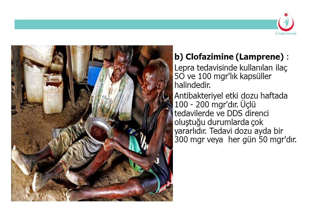 b) Clofazimine (Lamprene) : Lepra tedavisinde kullanılan ilaç 5O ve 100 mgr'lık kapsüller halindedir. Antibakteriyel etki dozu haftada 100 - 200 mgr'd