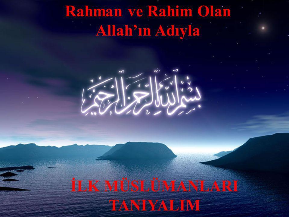 Rahman ve Rahim Olan Allah'ın Adıyla İLK MÜSLÜMANLARI TANIYALIM