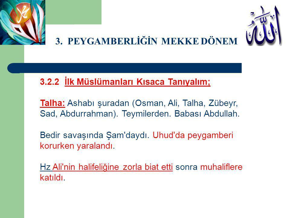3. PEYGAMBERLİĞİN MEKKE DÖNEMİ 3.2.2 İlk Müslümanları Kısaca Tanıyalım; Talha: Ashabı şuradan (Osman, Ali, Talha, Zübeyr, Sad, Abdurrahman). Teymilerd