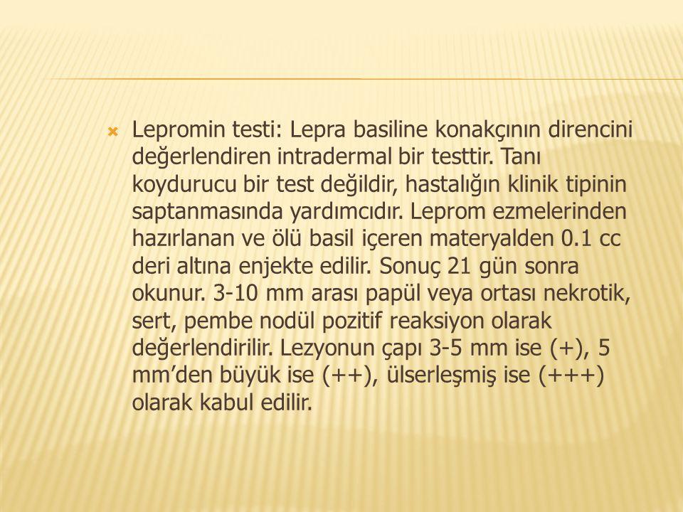 Lepromin testi: Lepra basiline konakçının direncini değerlendiren intradermal bir testtir. Tanı koydurucu bir test değildir, hastalığın klinik tipin