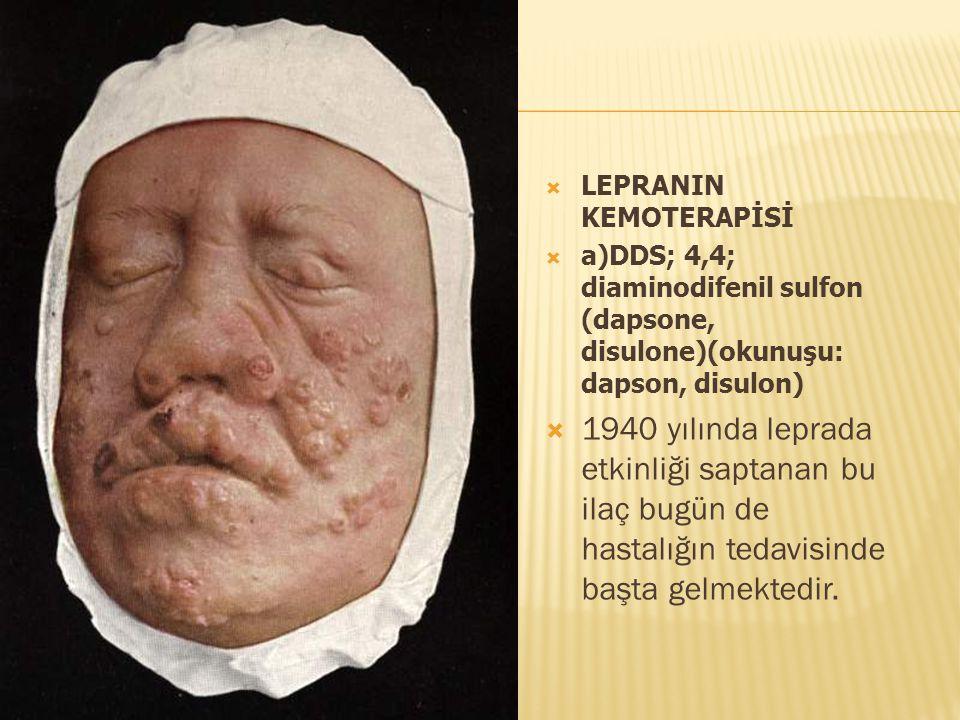  LEPRANIN KEMOTERAPİSİ  a)DDS; 4,4; diaminodifenil sulfon (dapsone, disulone)(okunuşu: dapson, disulon)  1940 yılında leprada etkinliği saptanan bu