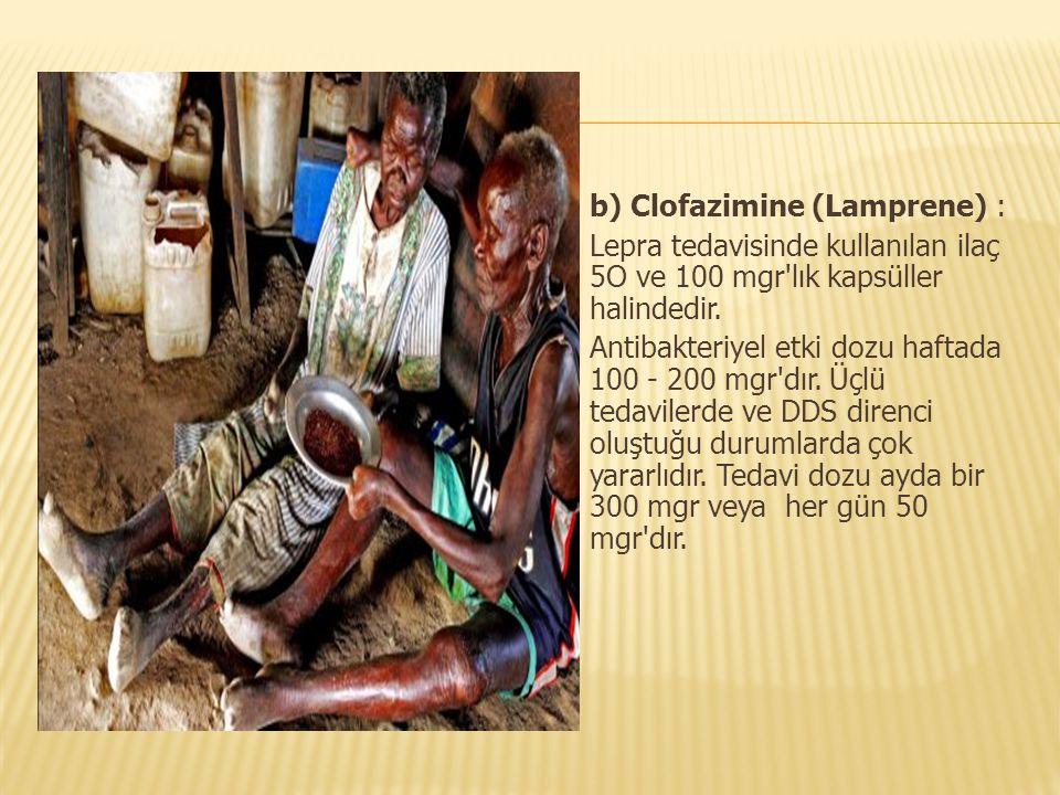  b) Clofazimine (Lamprene) :  Lepra tedavisinde kullanılan ilaç 5O ve 100 mgr'lık kapsüller halindedir.  Antibakteriyel etki dozu haftada 100 - 200