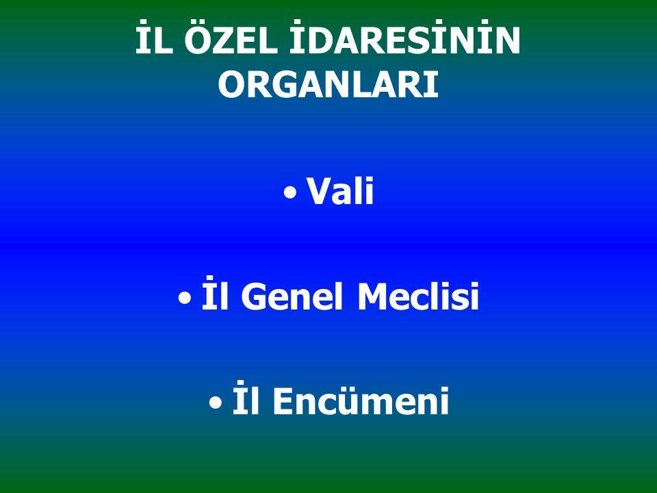 İL ÖZEL İDARESİNİN ORGANLARI Vali İl Genel Meclisi İl Encümeni