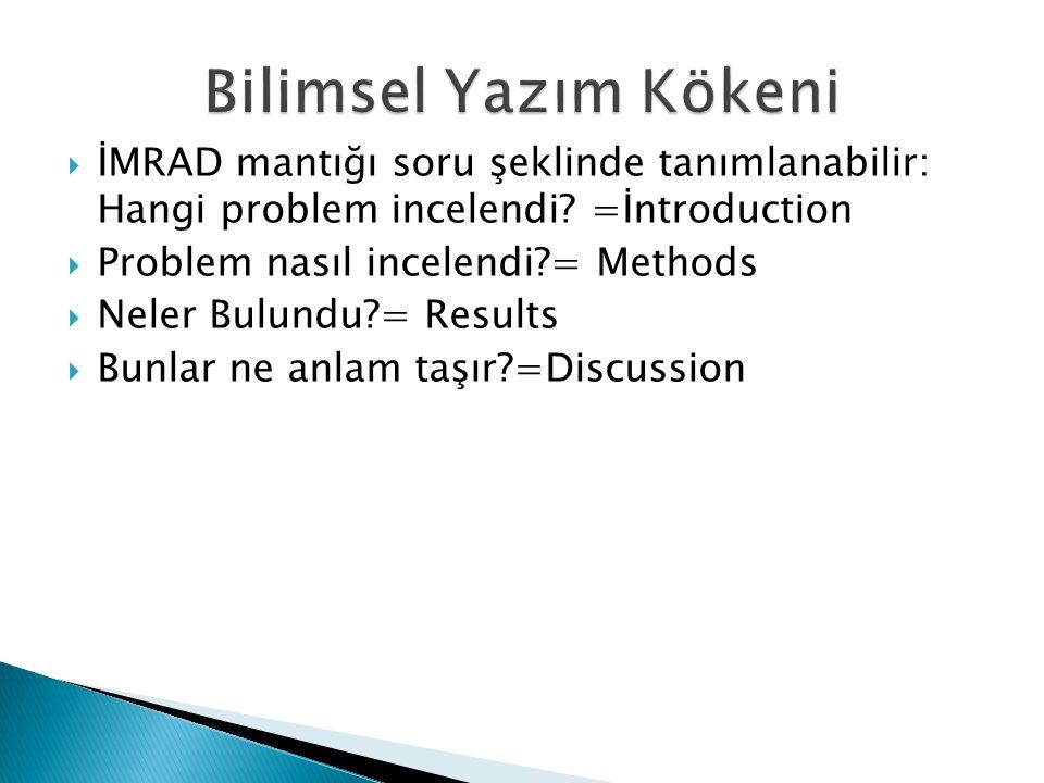  İMRAD mantığı soru şeklinde tanımlanabilir: Hangi problem incelendi? =İntroduction  Problem nasıl incelendi?= Methods  Neler Bulundu?= Results  B