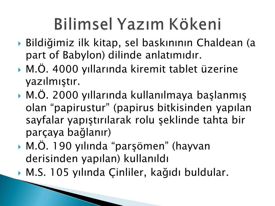  Bildiğimiz ilk kitap, sel baskınının Chaldean (a part of Babylon) dilinde anlatımıdır.  M.Ö. 4000 yıllarında kiremit tablet üzerine yazılmıştır. 