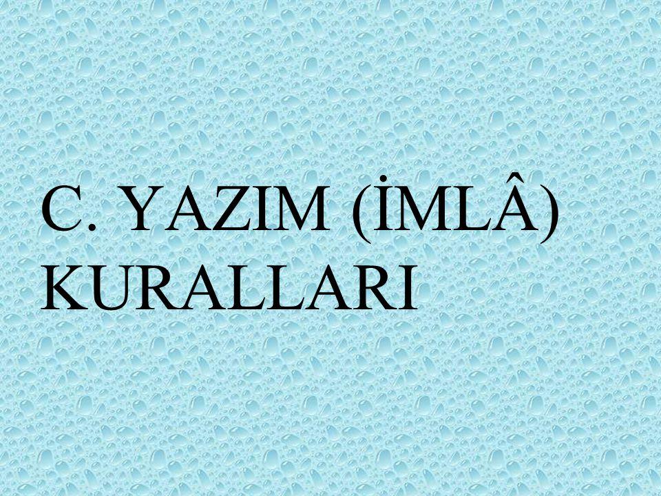 C. YAZIM (İMLÂ) KURALLARI