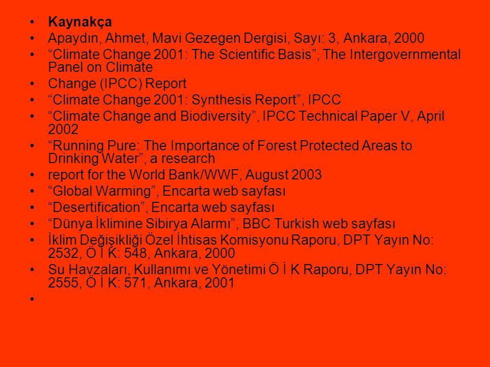 "Kaynakça Apaydın, Ahmet, Mavi Gezegen Dergisi, Sayı: 3, Ankara, 2000 ""Climate Change 2001: The Scientific Basis"", The Intergovernmental Panel on Clima"