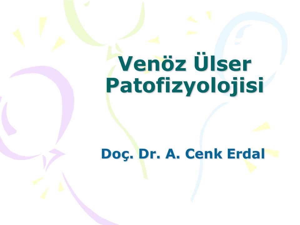 Venöz Ülser Patofizyolojisi Doç. Dr. A. Cenk Erdal