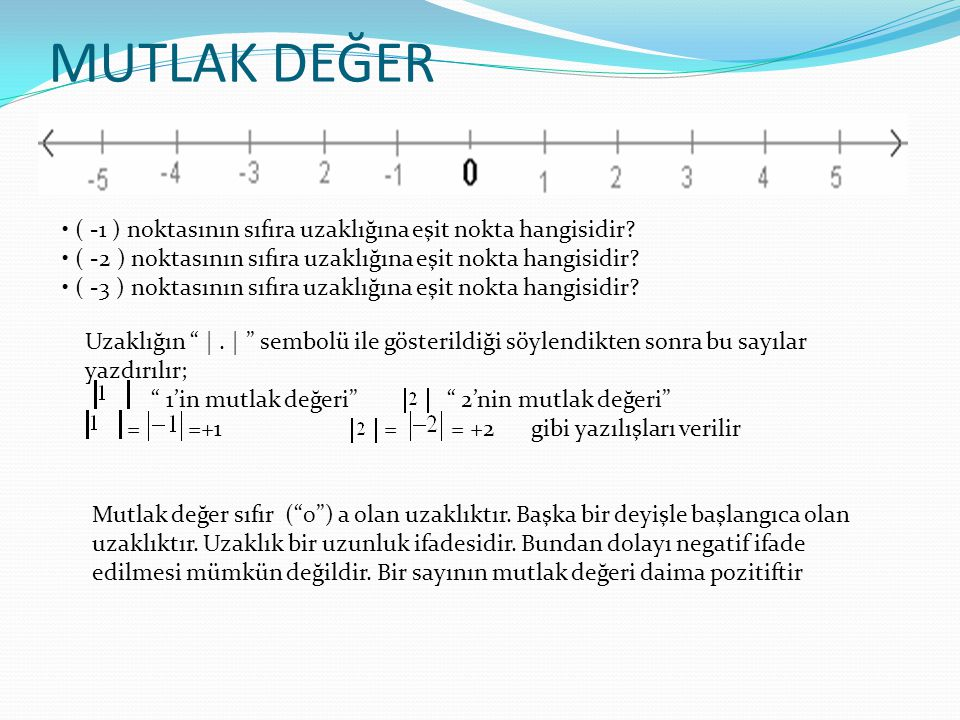 MUTLAK DEĞER ( -1 ) noktasının sıfıra uzaklığına eşit nokta hangisidir? ( -2 ) noktasının sıfıra uzaklığına eşit nokta hangisidir? ( -3 ) noktasının s