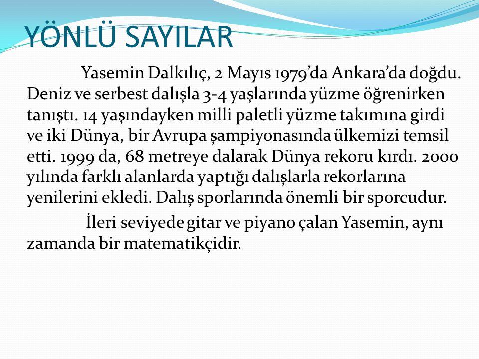 YÖNLÜ SAYILAR Yasemin Dalkılıç, 2 Mayıs 1979'da Ankara'da doğdu. Deniz ve serbest dalışla 3-4 yaşlarında yüzme öğrenirken tanıştı. 14 yaşındayken mill