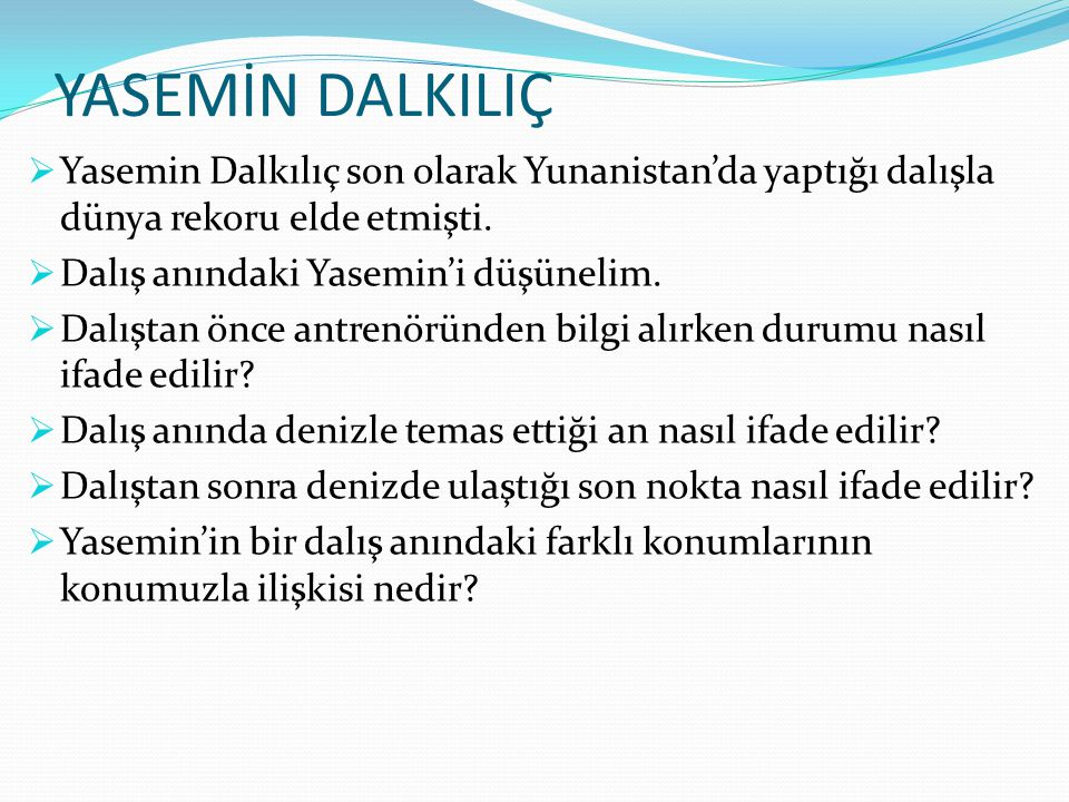 YASEMİN DALKILIÇ  Yasemin Dalkılıç son olarak Yunanistan'da yaptığı dalışla dünya rekoru elde etmişti.  Dalış anındaki Yasemin'i düşünelim.  Dalışt