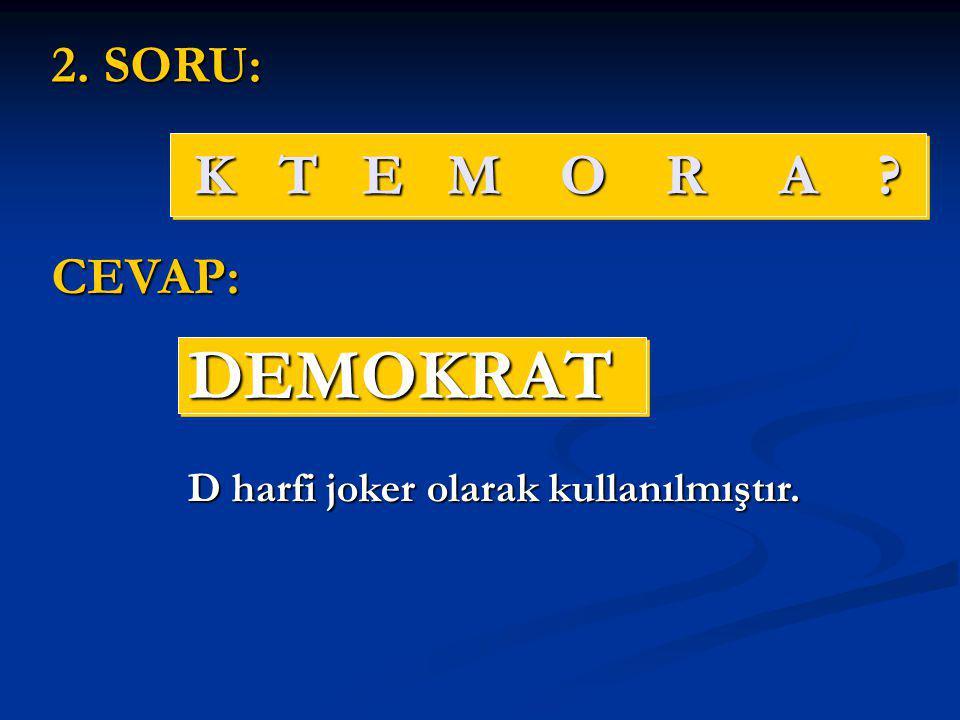 K T E M O R A ? DEMOKRATDEMOKRAT 2. SORU: CEVAP: D harfi joker olarak kullanılmıştır.