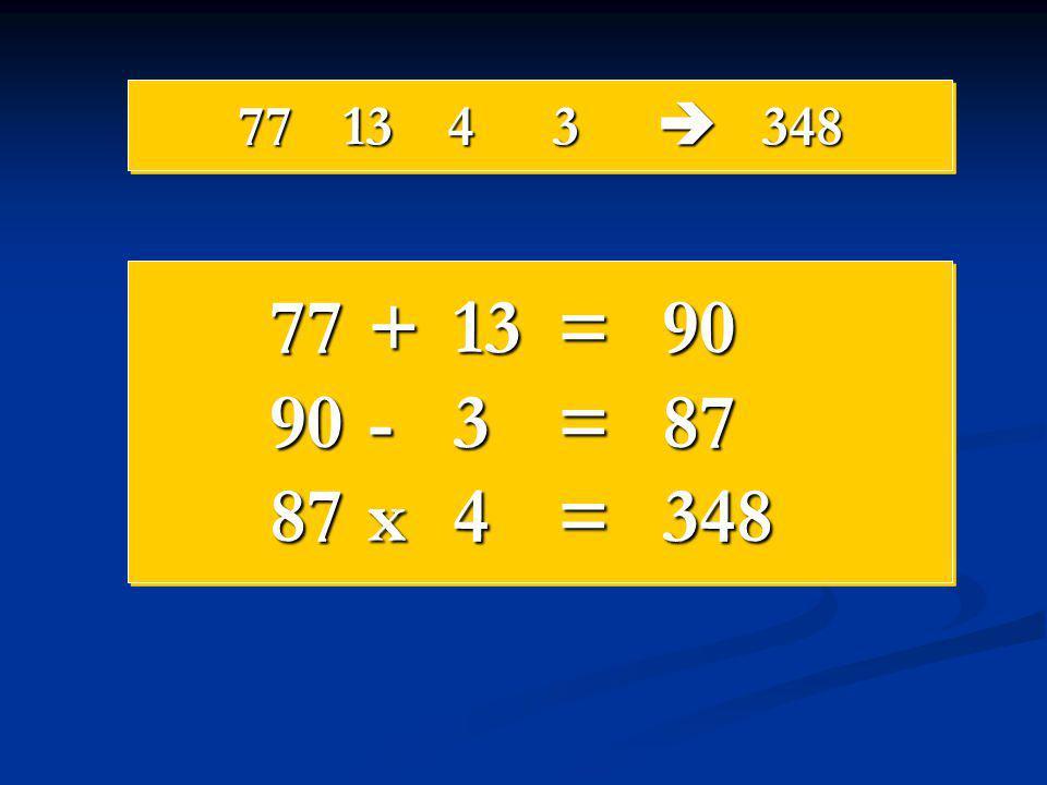 771343  348 77 +13=90 90 -3=87 87 x4=348