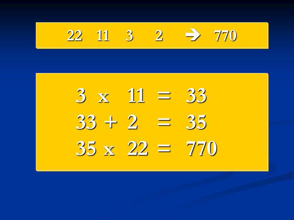 221132  770 3x11=33 33 +2=35 35 x22=770