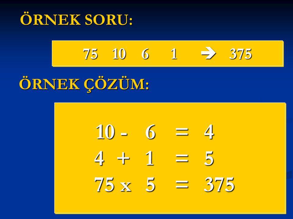 751061  375 10 -6=4 4+1=5 75 x5=375 10 -6=4 4+1=5 75 x5=375 ÖRNEK SORU: ÖRNEK ÇÖZÜM: