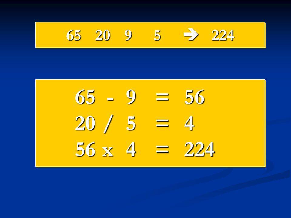 652095  224 65 -9=56 20 /5=4 56 x4=224