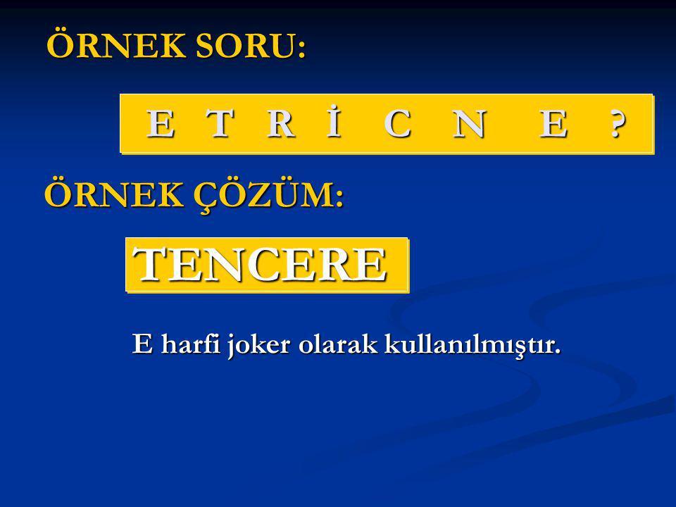 E T R İ C N E ? TENCERETENCERE ÖRNEK SORU: ÖRNEK ÇÖZÜM: E harfi joker olarak kullanılmıştır.