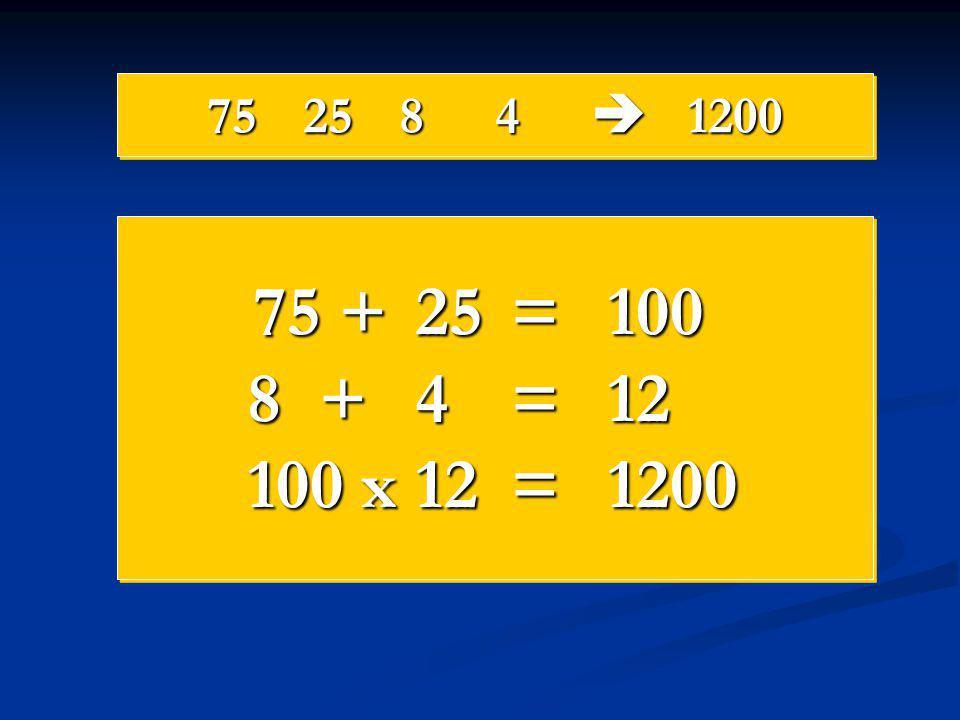 752584  1200 75 +25=100 8+4=12 100 x12=1200 75 +25=100 8+4=12 100 x12=1200