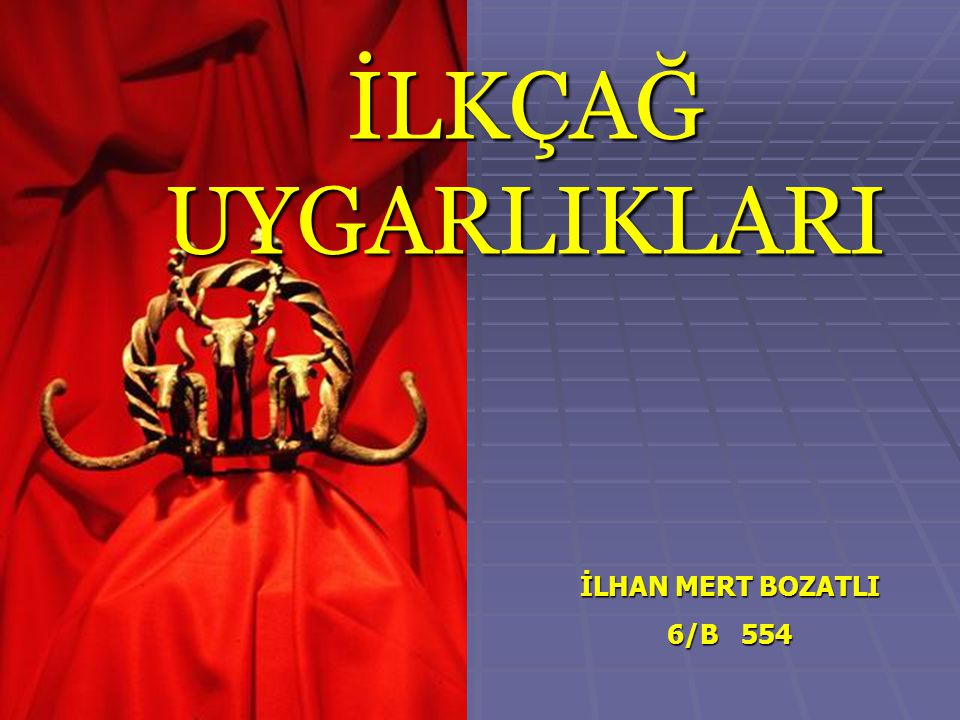 İLKÇAĞ UYGARLIKLARI İLHAN MERT BOZATLI 6/B 554