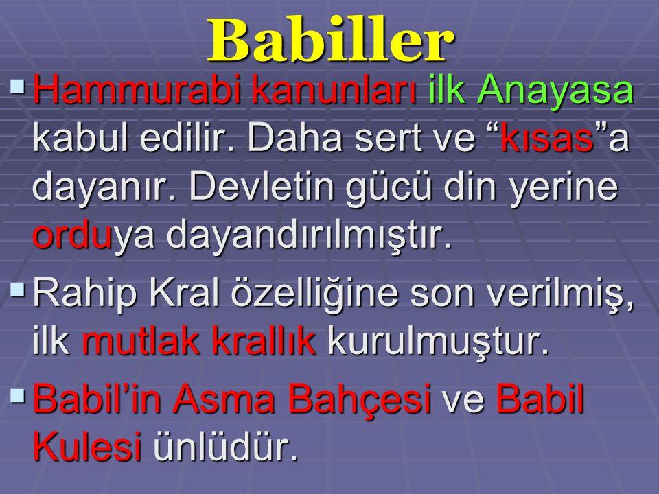 Babiller  Hammurabi kanunları ilk Anayasa kabul edilir.