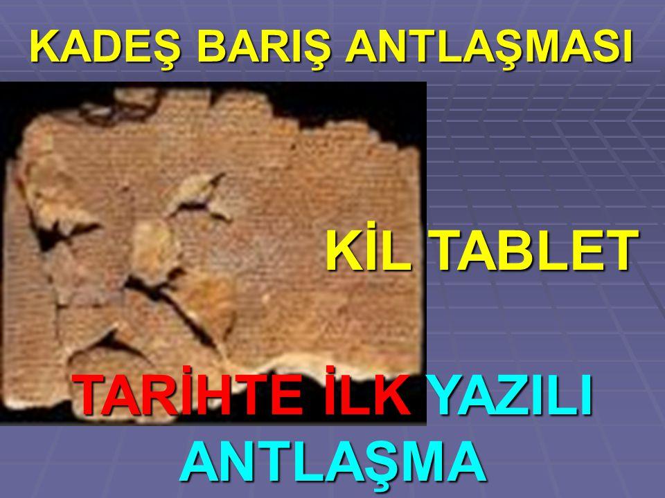 KADEŞ BARIŞ ANTLAŞMASI KİL TABLET TARİHTE İLK YAZILI ANTLAŞMA