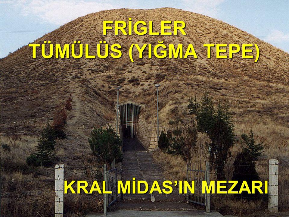 FRİGLER TÜMÜLÜS (YIĞMA TEPE) KRAL MİDAS'IN MEZARI