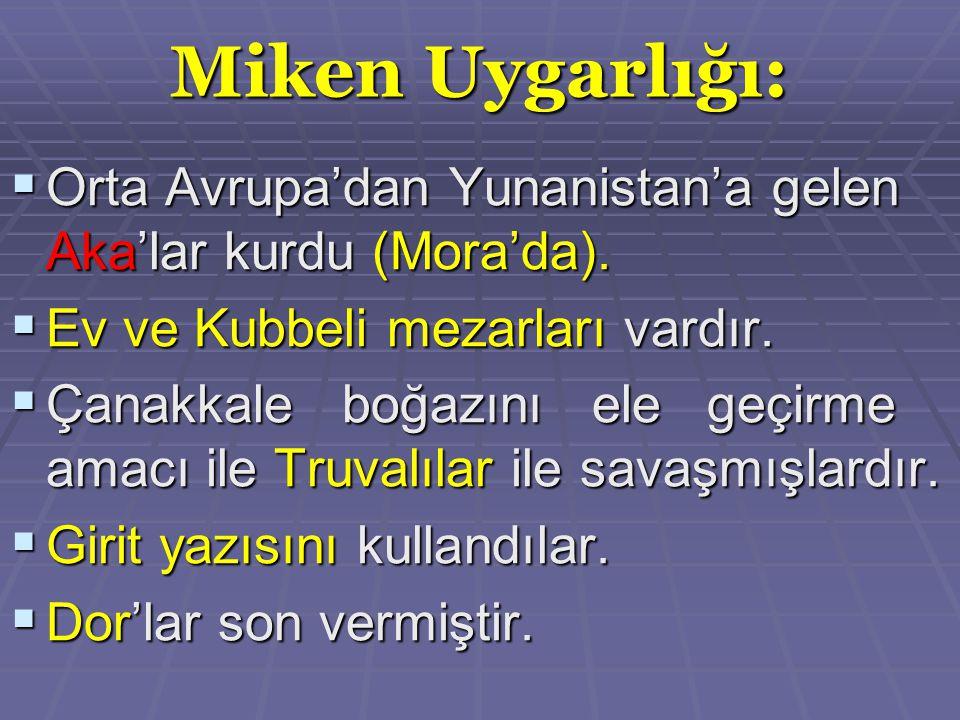 Miken Uygarlığı:  Orta Avrupa'dan Yunanistan'a gelen Aka'lar kurdu (Mora'da).