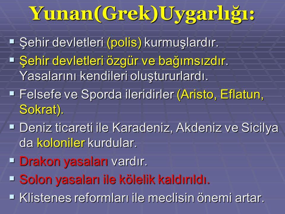 Yunan(Grek)Uygarlığı:  Şehir devletleri (polis) kurmuşlardır.