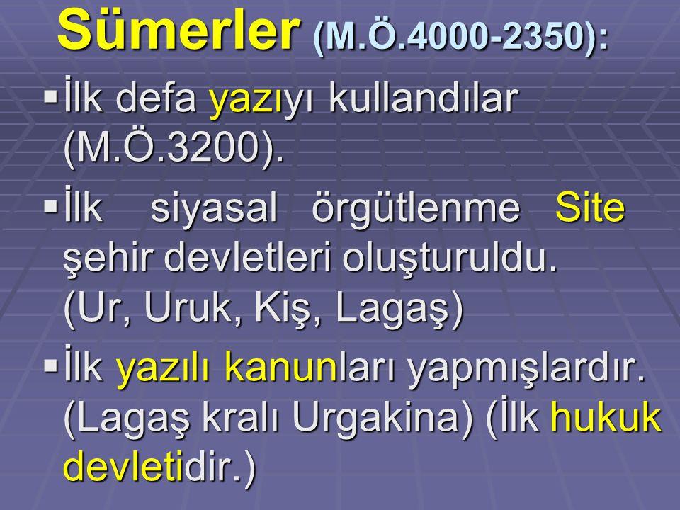 Sümerler (M.Ö.4000-2350):  İlk defa yazıyı kullandılar (M.Ö.3200).