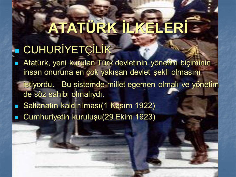 CUHURİYETÇİLİK CUHURİYETÇİLİK Atatürk, yeni kurulan Türk devletinin yönetim biçiminin insan onuruna en çok yakışan devlet şekli olmasını istiyordu. Bu