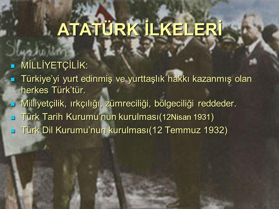 MİLLİYETÇİLİK: MİLLİYETÇİLİK: Türkiye'yi yurt edinmiş ve yurttaşlık hakkı kazanmış olan herkes Türk'tür. Türkiye'yi yurt edinmiş ve yurttaşlık hakkı k