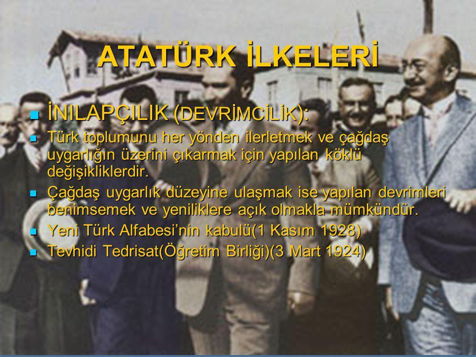 İNILAPÇILIK ( DEVRİMCİLİK ): İNILAPÇILIK ( DEVRİMCİLİK ): Türk toplumunu her yönden ilerletmek ve çağdaş uygarlığın üzerini çıkarmak için yapılan kökl
