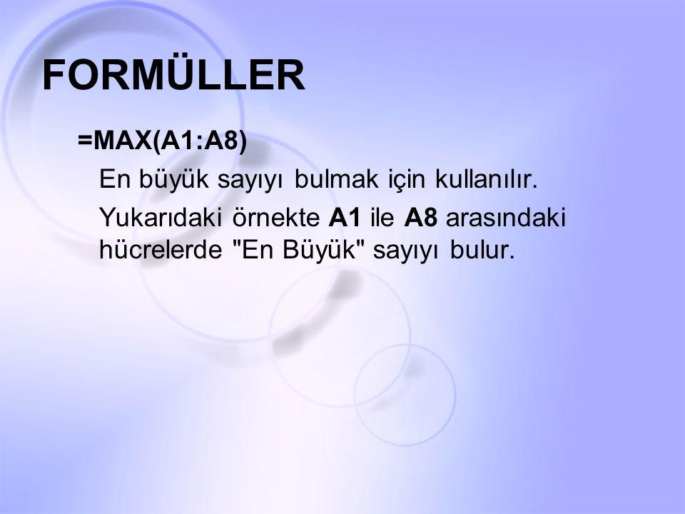 FORMÜLLER =MAX(A1:A8) En büyük sayıyı bulmak için kullanılır. Yukarıdaki örnekte A1 ile A8 arasındaki hücrelerde