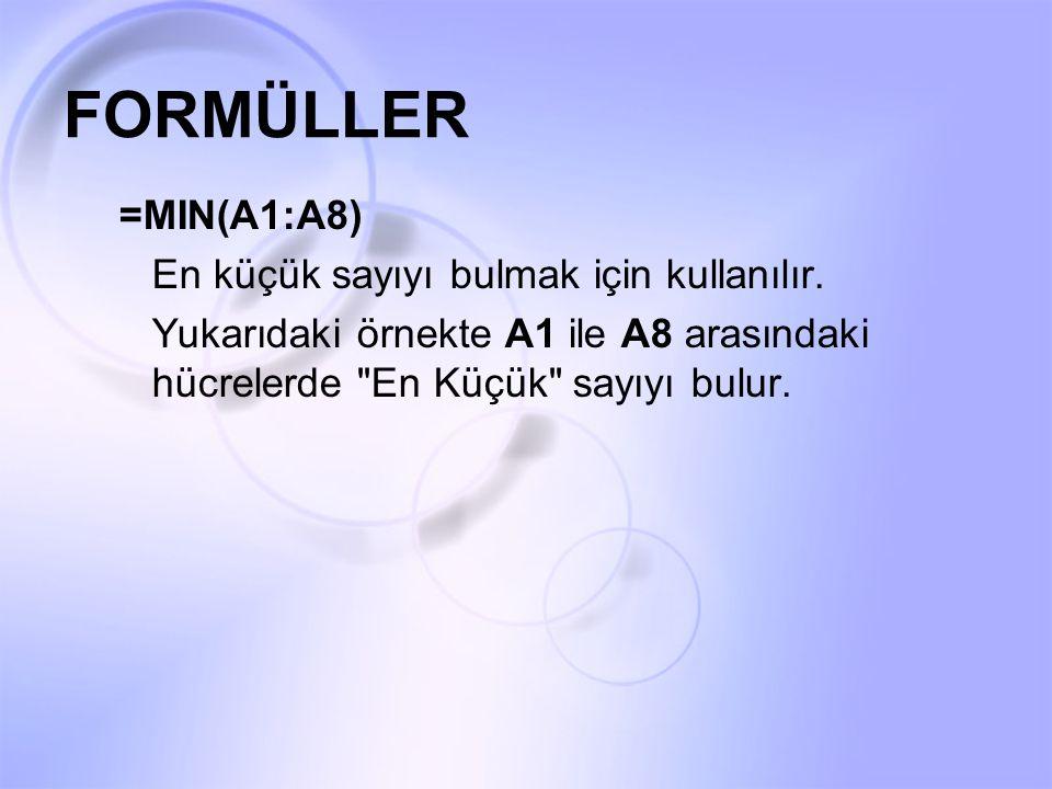 FORMÜLLER =MIN(A1:A8) En küçük sayıyı bulmak için kullanılır. Yukarıdaki örnekte A1 ile A8 arasındaki hücrelerde