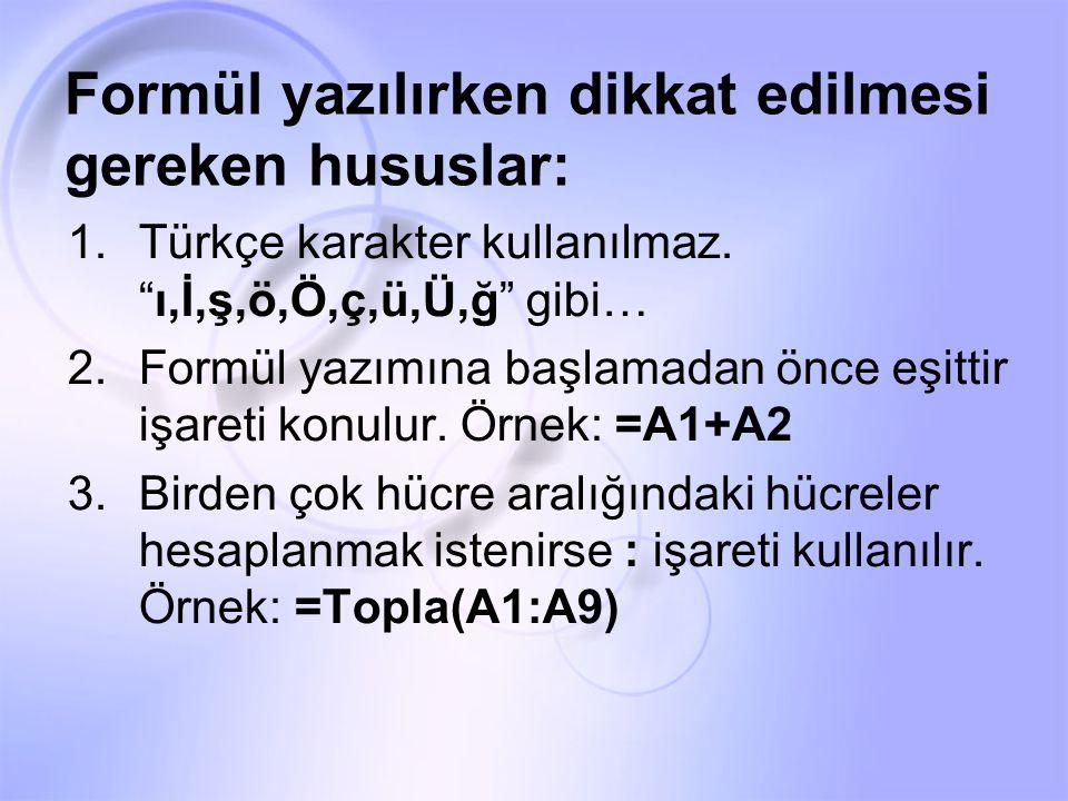 """Formül yazılırken dikkat edilmesi gereken hususlar: 1.Türkçe karakter kullanılmaz. """"ı,İ,ş,ö,Ö,ç,ü,Ü,ğ"""" gibi… 2.Formül yazımına başlamadan önce eşittir"""