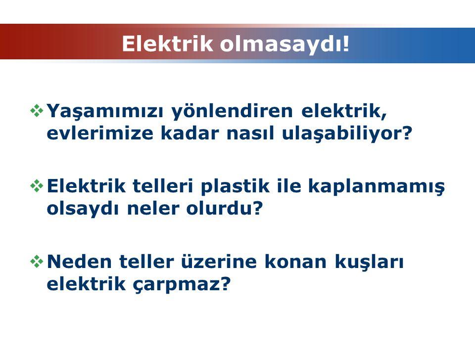 Elektrik olmasaydı!  Yaşamımızı yönlendiren elektrik, evlerimize kadar nasıl ulaşabiliyor?  Elektrik telleri plastik ile kaplanmamış olsaydı neler o