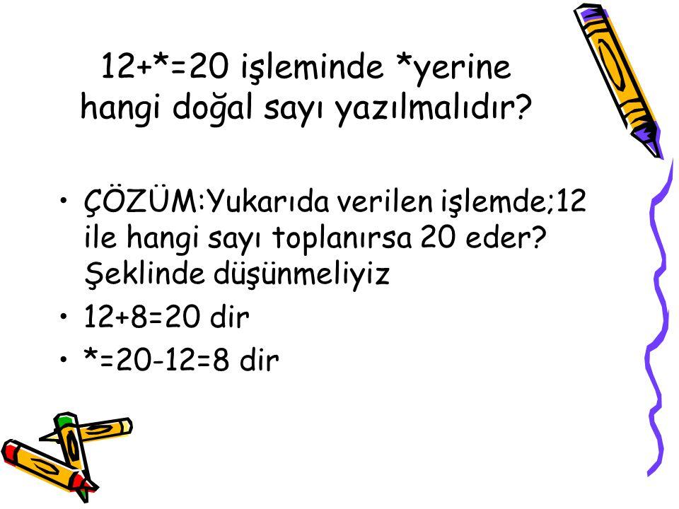 12+*=20 işleminde *yerine hangi doğal sayı yazılmalıdır.