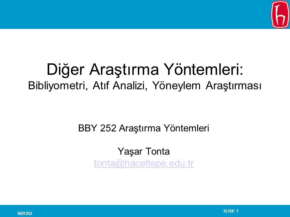 SLIDE 1 BBY252 Diğer Araştırma Yöntemleri: Bibliyometri, Atıf Analizi, Yöneylem Araştırması BBY 252 Araştırma Yöntemleri Yaşar Tonta tonta@hacettepe.e