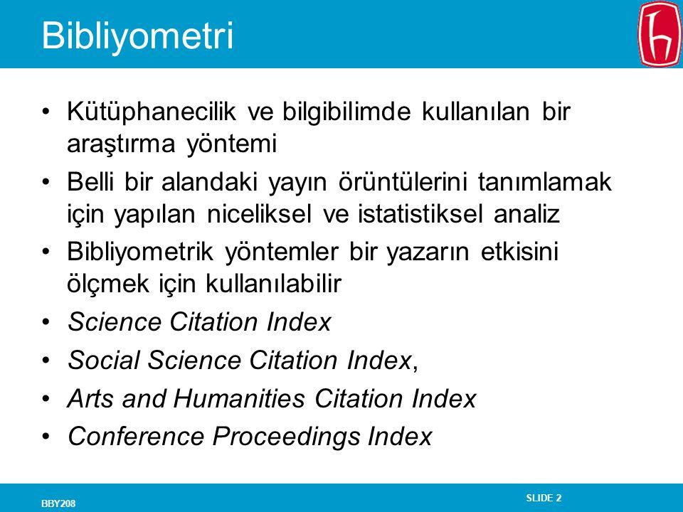 SLIDE 2 BBY208 Bibliyometri Kütüphanecilik ve bilgibilimde kullanılan bir araştırma yöntemi Belli bir alandaki yayın örüntülerini tanımlamak için yapı