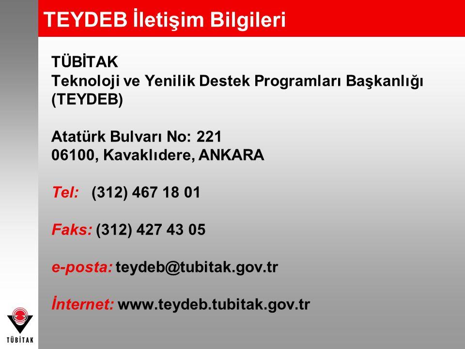 TEYDEB İletişim Bilgileri TÜBİTAK Teknoloji ve Yenilik Destek Programları Başkanlığı (TEYDEB) Atatürk Bulvarı No: 221 06100, Kavaklıdere, ANKARA Tel: