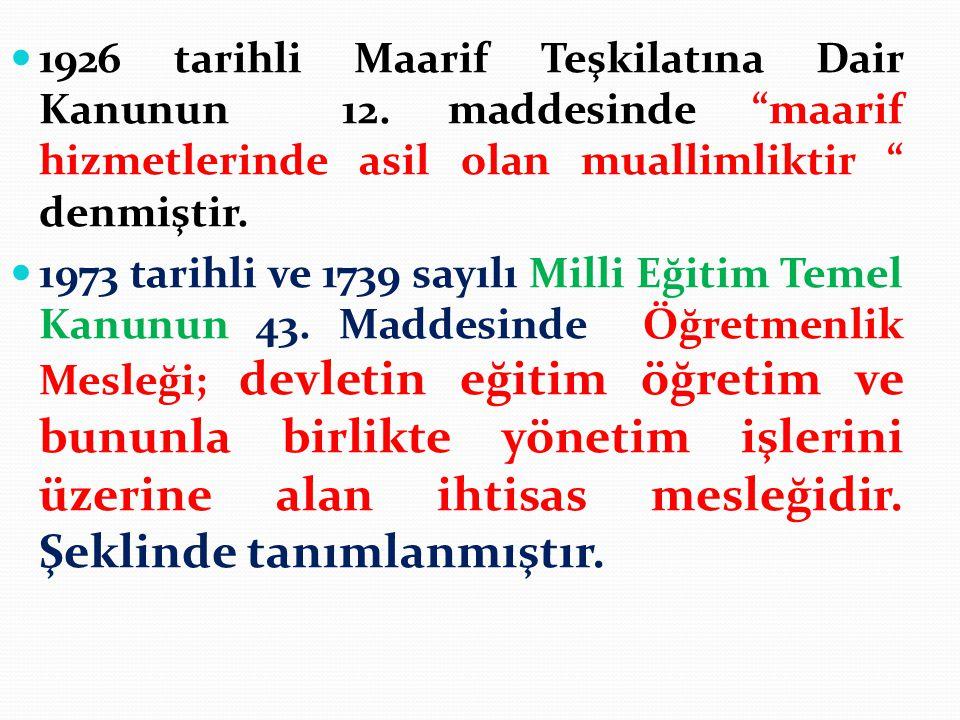 """1926 tarihli Maarif Teşkilatına Dair Kanunun 12. maddesinde """"maarif hizmetlerinde asil olan muallimliktir """" denmiştir. 1973 tarihli ve 1739 sayılı Mil"""