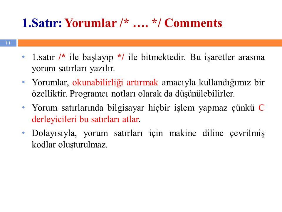 11 1.Satır: Yorumlar /* …. */ Comments 1.satır /* ile başlayıp */ ile bitmektedir. Bu işaretler arasına yorum satırları yazılır. Yorumlar, okunabilirl