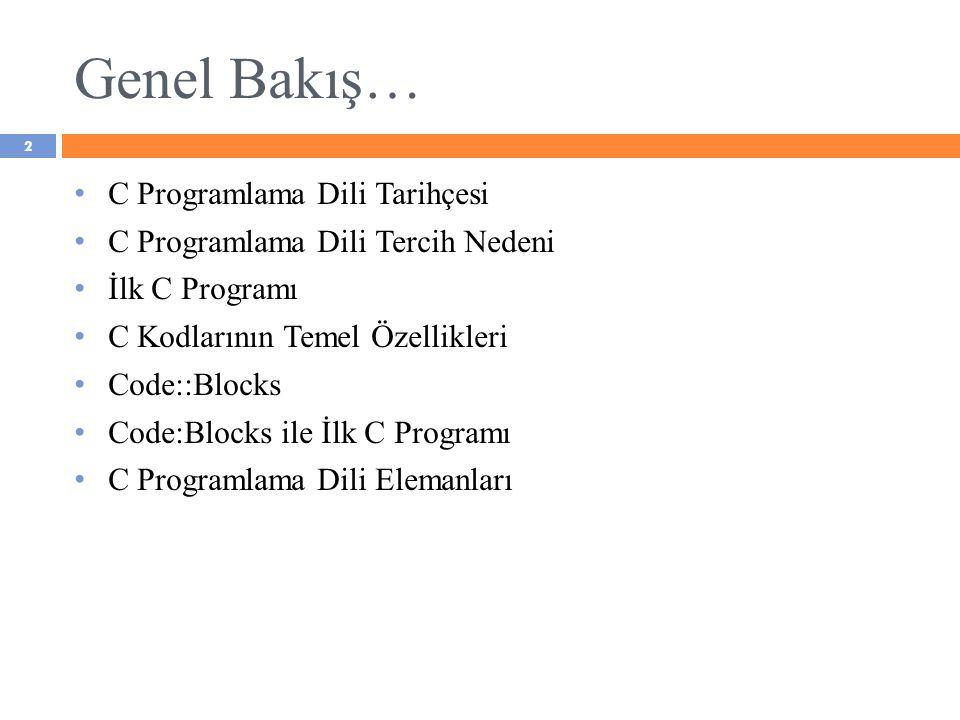 C Programlama Dili Tarihçesi C Programlama Dili Tercih Nedeni İlk C Programı C Kodlarının Temel Özellikleri Code::Blocks Code:Blocks ile İlk C Program